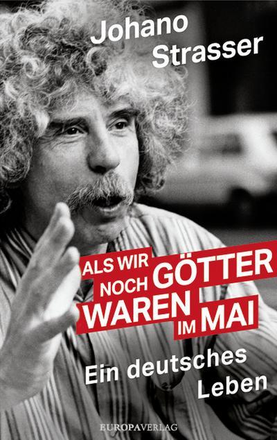 Als wir noch Götter waren im Mai  Ein deutsches Leben überarbeitete und aktualisierte Neuausgabe  Deutsch