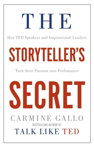 the-storyteller-s-secret-how-ted-speakers-and-inspirational-leaders-turn-their-passion-into-perform