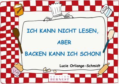 Ich kann nicht lesen, aber backen kann ich schon! - Edition Bernest - Taschenbuch, Deutsch, Lucie Orliange-Schmidt, ,