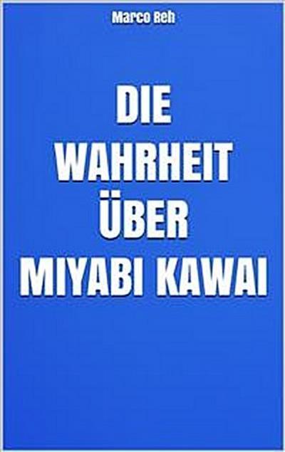 Die Wahrheit über Miyabi Kawai