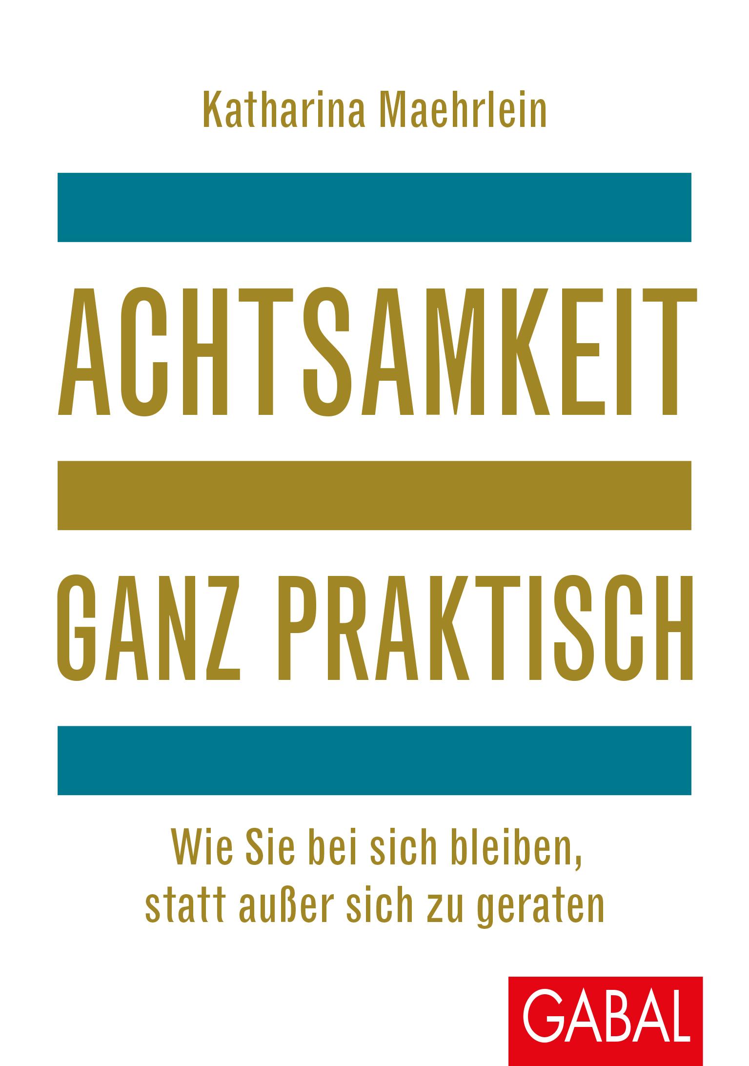 Achtsamkeit-ganz-praktisch-Katharina-Maehrlein
