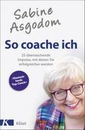 Sabine Asgodom - So coache ich: 25 überrasche ...