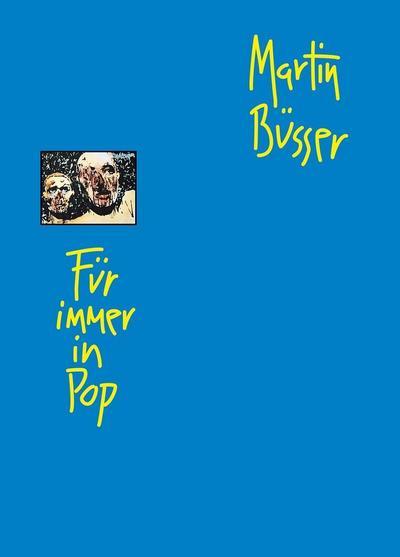 Für immer in Pop: Texte, Artikel und Rezensionen aus zwei Jahrzehnten