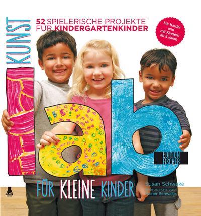 kunst-lab-fur-kleine-kinder-52-spielerische-projekte-fur-kindergartenkinder-lab-reihe-