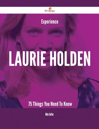 Experience Laurie Holden - 75 Things You Need To Know