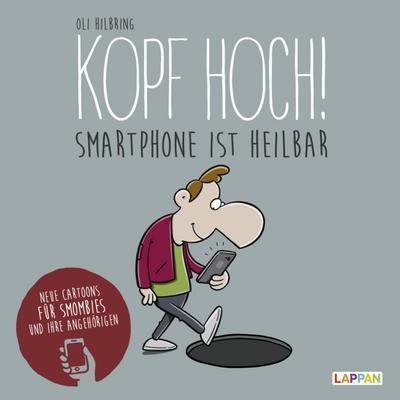 Kopf hoch!: Neue Cartoons für Smombies und ihre Angehörigen: Smartphone ist heilbar
