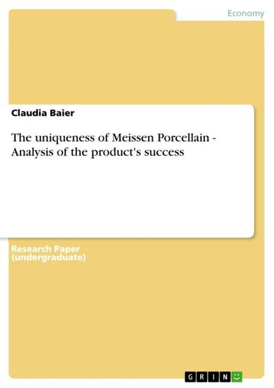 The uniqueness of Meissen Porcellain - Analysis of the product`s success