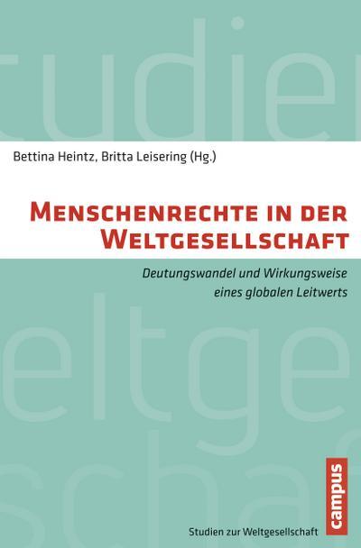 Menschenrechte in der Weltgesellschaft: Deutungswandel und Wirkungsweise eines globalen Leitwerts (Studien zur Weltgesellschaft/World Society Studies, Band 1)