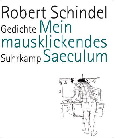 Mein mausklickendes Saeculum: Gedichte