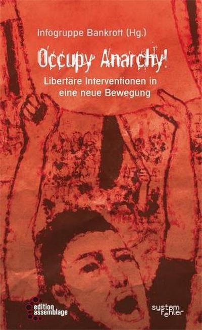 Occupy Anarchy!: Libertäre Interventionen in eine neue Bewegung (Systemfehler: Eine gesellschaftskritische Buchreihe in der edition assemblage.)
