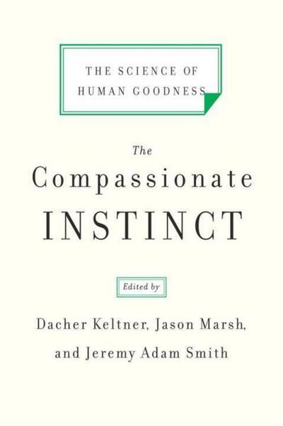 the-compassionate-instinct-the-science-of-human-goodness