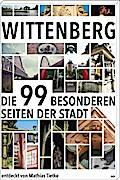 Wittenberg: Die 99 besonderen Seiten der Stad ...