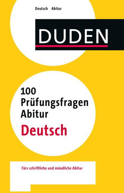 Duden – 100 Prüfungsfragen Abitur Deutsch