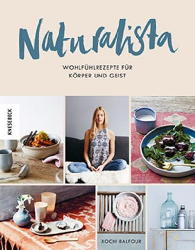 Naturalista: Wohlfühlrezepte für Körper und Geist - Knesebeck - Gebundene Ausgabe, Deutsch, Xochi Balfour, Wohlfühlrezepte für Körper und Geist, Wohlfühlrezepte für Körper und Geist