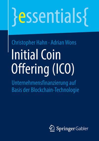 Initial Coin Offering (ICO): Unternehmensfinanzierung auf Basis der Blockchain-Technologie (essentials) - Springer Gabler - Taschenbuch, Deutsch, Christopher Hahn, Unternehmensfinanzierung auf Basis der Blockchain-Technologie, Unternehmensfinanzierung auf Basis der Blockchain-Technologie
