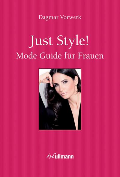 Just Style!: Mode Guide für Frauen