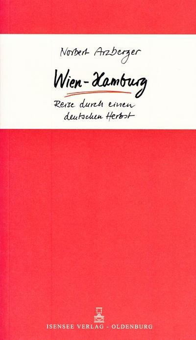 Wien - Hamburg: Reise durch einen deutschen Herbst - Florian Gmbh Isensee - Taschenbuch, Deutsch, Norbert Arzberger, Reise durch einen deutschen Herbst, Reise durch einen deutschen Herbst