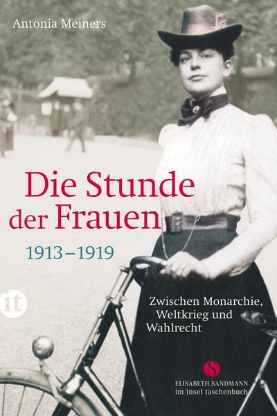 Die Stunde der Frauen: Zwischen Monarchie, Weltkrieg und Wahlrecht 1913-1919 (Elisabeth Sandmann im it)