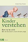 Kinder verstehen. Born to be wild: Wie die Ev ...