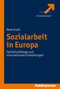 Sozialarbeit in Europa; Fachliche Dialoge und transnationale Entwicklungen