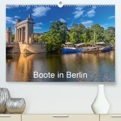 Boote in Berlin (Premium, hochwertiger DIN A2 Wandkalender 2020, Kunstdruck in Hochglanz): Auf Berlins Gewässern unterwegs (Monatskalender, 14 Seiten ) (CALVENDO Orte)