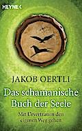 Das schamanische Buch der Seele: Mit Urvertra ...