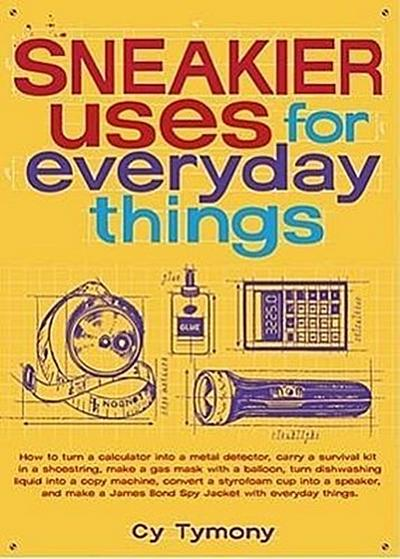 Sneakier Uses for Everyday Things - Andrews Mcmeel Publishing - Taschenbuch, Englisch, Cy Tymony, ,