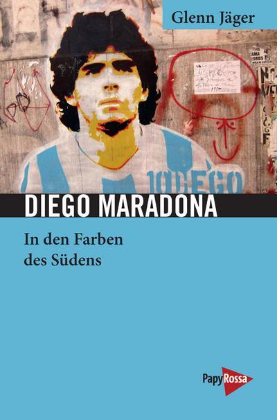 Diego Maradona: In den Farben des Südens (Neue Kleine Bibliothek)