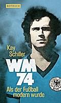 WM 74; Als der Fußball modern wurde   ; Rotbu ...