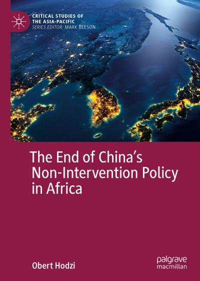the-end-of-chinas-non-intervention-policy-in-africa-critical-studies-of-the-asia-pacific-