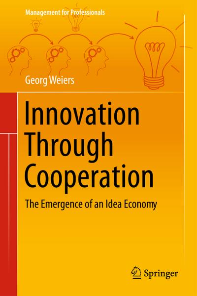 innovation-through-cooperation-the-emergence-of-an-idea-economy-management-for-professionals-