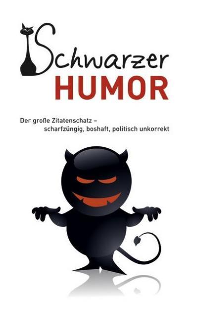 schwarzer-humor-der-gro-e-zitatenschatz-scharfzungig-boshaft-politisch-unkorrekt