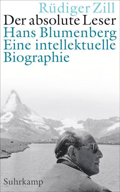 Der absolute Leser: Hans Blumenberg. Eine intellektuelle Biographie