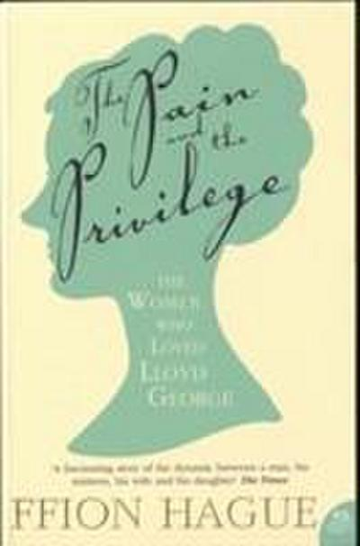 the-pain-and-the-privilege-the-women-in-lloyd-george-s-life