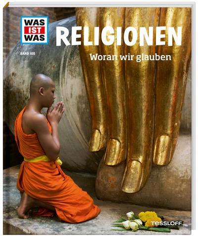 WAS IST WAS Band 105 Religionen. Woran wir glauben (WAS IST WAS Sachbuch, Band 105) - Tessloff Verlag Ragnar Tessloff Gmbh & Co. KG - Gebundene Ausgabe, Deutsch, Martina Gorgas, ,