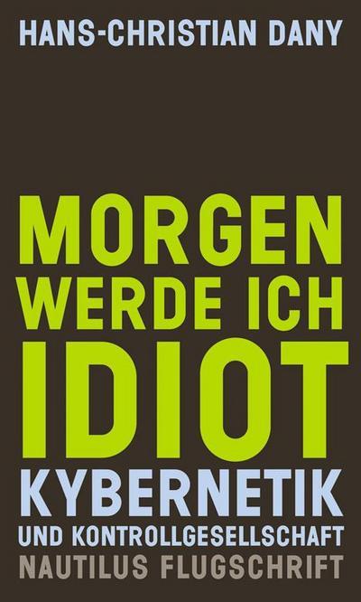 Morgen werde ich Idiot. Kybernetik und Kontrollgesellschaft