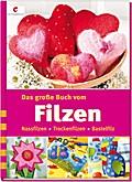 Das große Buch vom Filzen: Nassfilzen, Trocke ...