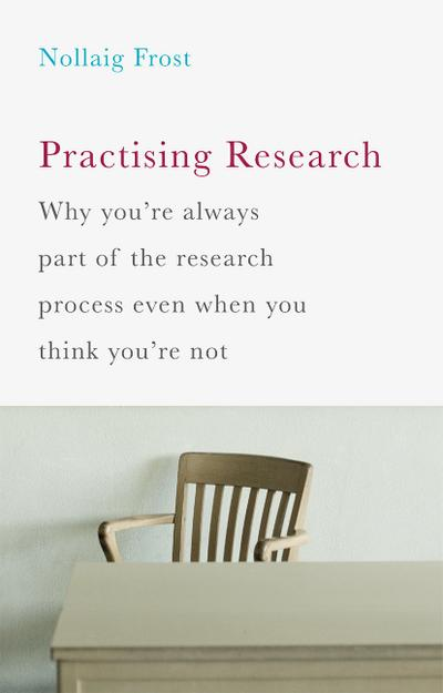 practising-research-why-youre-always-part-of-the-research-process-even-when-you-think-youre-not