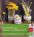 Geschenke aus Kräutern und Wildfrüchten: Deko ...