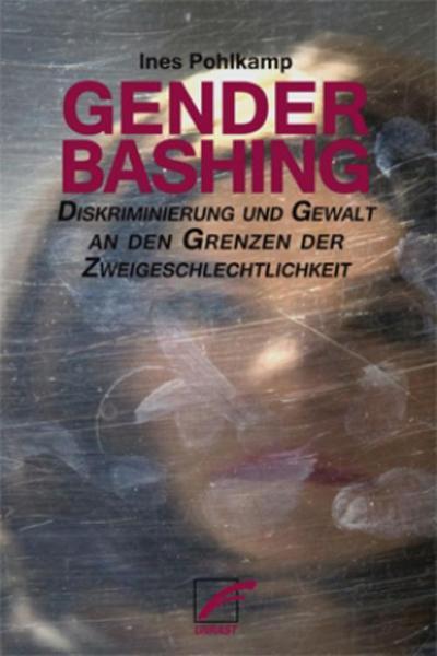 Genderbashing: Diskrimierung und Gewalt an den Grenzen der Zweigeschlechtichkeit