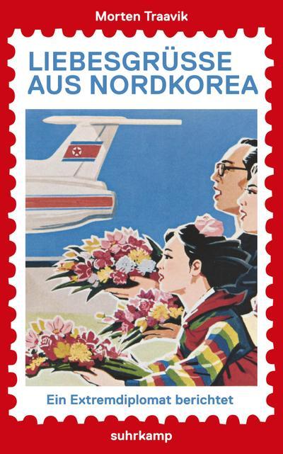 Liebesgrüße aus Nordkorea: Ein Extremdiplomat berichtet (suhrkamp taschenbuch)