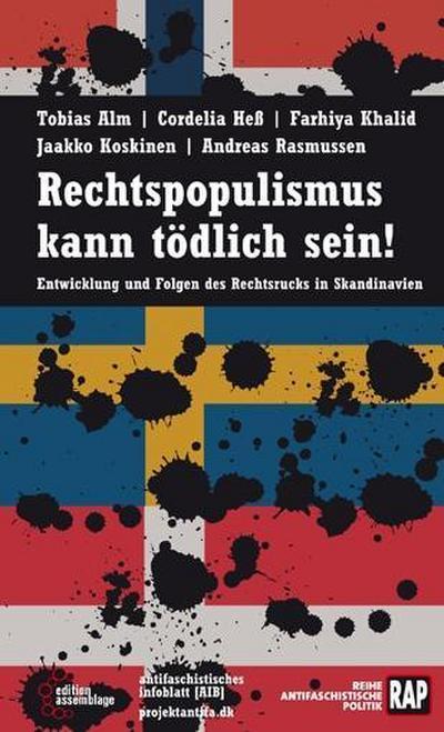 Rechtspopulismus kann tödlich sein!: Entwicklung und Folgen des Rechtsrucks in Skandinavien (Reihe Antifaschistische Politik (RAP))