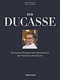 Der Ducasse: Die besten Rezepte vom Meisterko ...