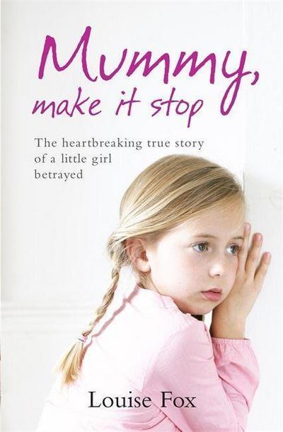 mummy-make-it-stop-the-true-story-of-a-horrific-childhood