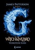 Witch & Wizard - Verbotene Gabe: Band 2