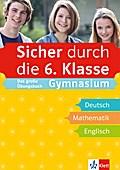 Sicher durch die 6. Klasse: Das große Übungsbuch Gymnasium Deutsch, Mathematik, Englisch mit Audiodateien online