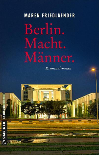 Berlin.Macht.Männer.: Kriminalroman (Kriminalromane im GMEINER-Verlag)
