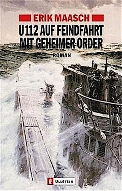 u-112-auf-feindfahrt-mit-geheimer-order-ein-arne-thomsen-roman-band-2-