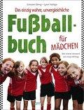 Das einzig wahre, unvergleichliche Fußballbuch für Mädchen; Mit einem Vorwort von Anja Mittag   ; Vorw. v. Mittag, Anja /Ill. v. Kawamura, Yayo; Deutsch;