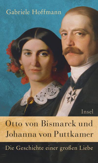 Otto von Bismarck und Johanna von Puttkamer: Die Geschichte einer großen Liebe